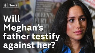 Will Meghan's father testify against her?