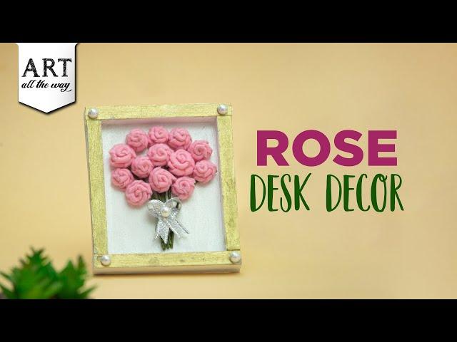 Rose Desk Decor | Home decor | Frame craft | Valentine Craft Ideas | Valentine's day
