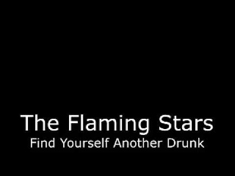 The Flaming Stars - Find Yourself Another Drunk