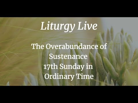 Liturgy Live 17th Sunday in Ordinary Time 29Jul18