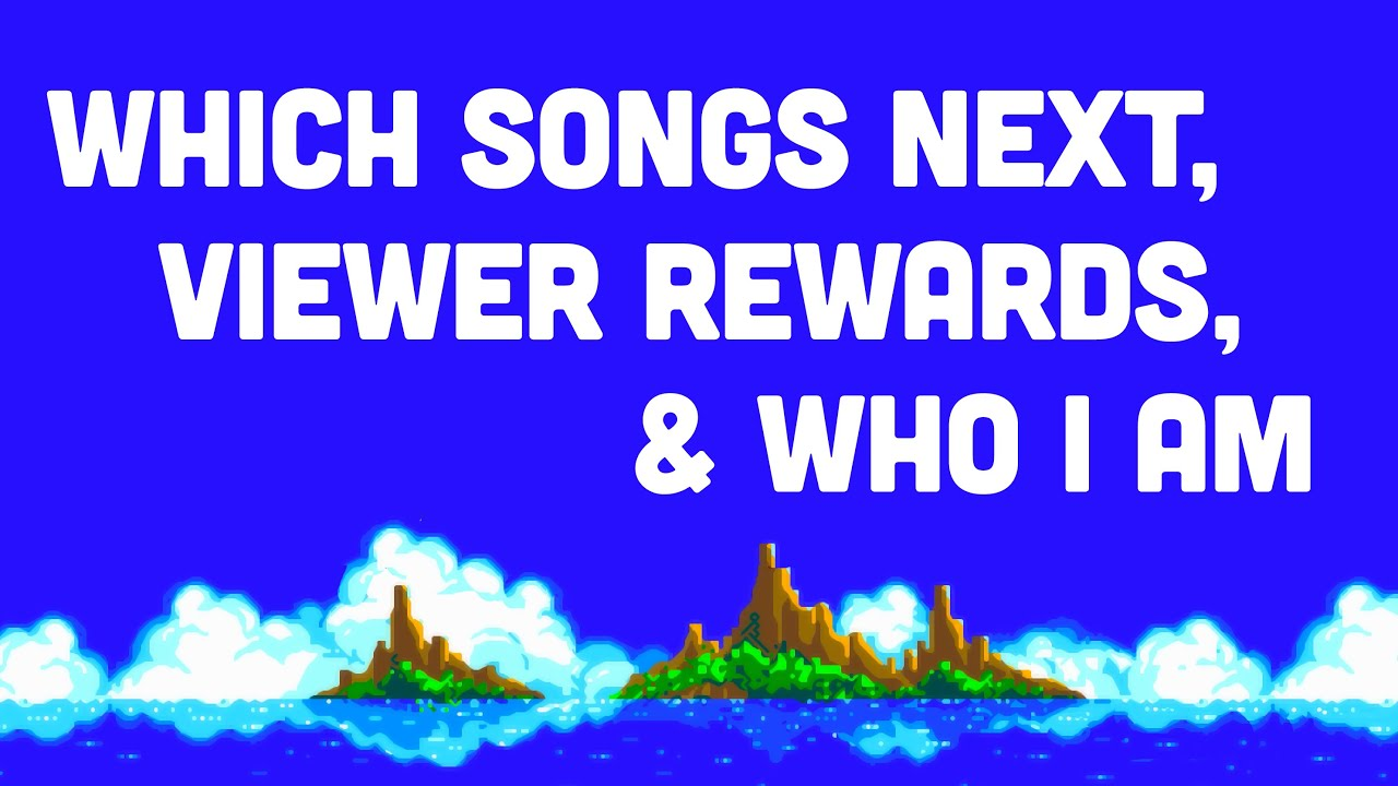 Announcements: Which Songs Next, Viewer Rewards, and Who I Am
