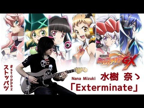 「Exterminate」 水樹奈々/ Nana Mizuki 【戦姫絶唱シンフォギア GX Op】/Senki zesshō Symphogear GX - #stoppaz