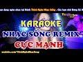 [KARAOKE Nhạc Sống] LK Nhạc Sống REMIX DJ Cực Mạnh - Bass Căng Đét