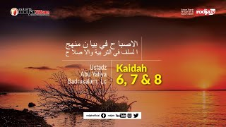 Al-Ishbah fi Bayani Manhajis Salaf: Kaidah Ke 6 & 8  l Ustadz Abu Yahya Badru Salam, Lc.