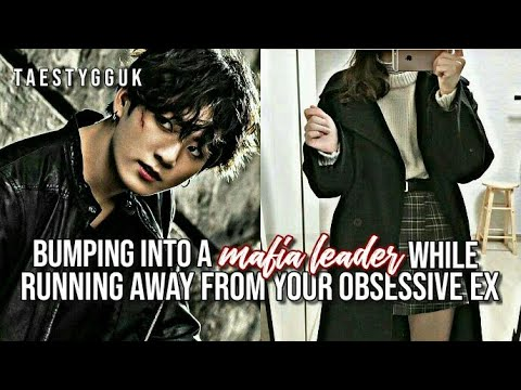 [Jungkook Oneshot] 'bumping into a mafia leader while running away from your obsessive ex'