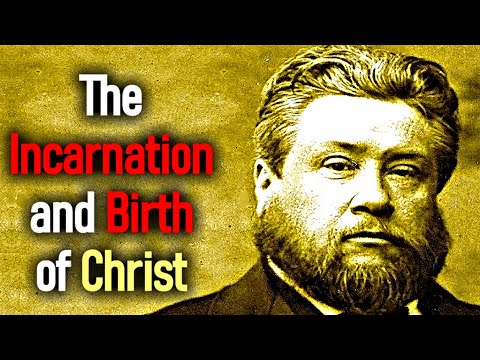 The Incarnation and Birth of Christ - Charles Spurgeon Sermon