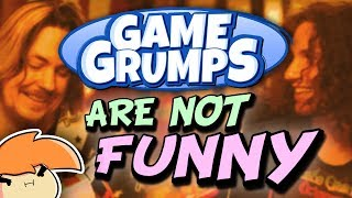 Game Grumps Isn't Funny Anymore