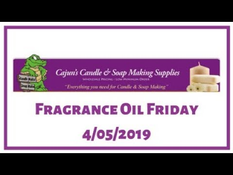 Fragrance Oil Friday - 4/05/2019 - Cajun Candle Supplies