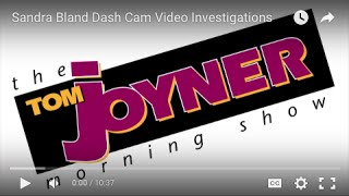 Sandra Bland Dash Cam Video Investigations