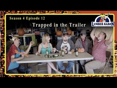 "Lumber Baron S4 EP12 ""Trapped in the Trailer"" (comedy web series 2016)"
