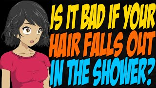 Is it Bad if Your Hair Falls Out in the Shower?