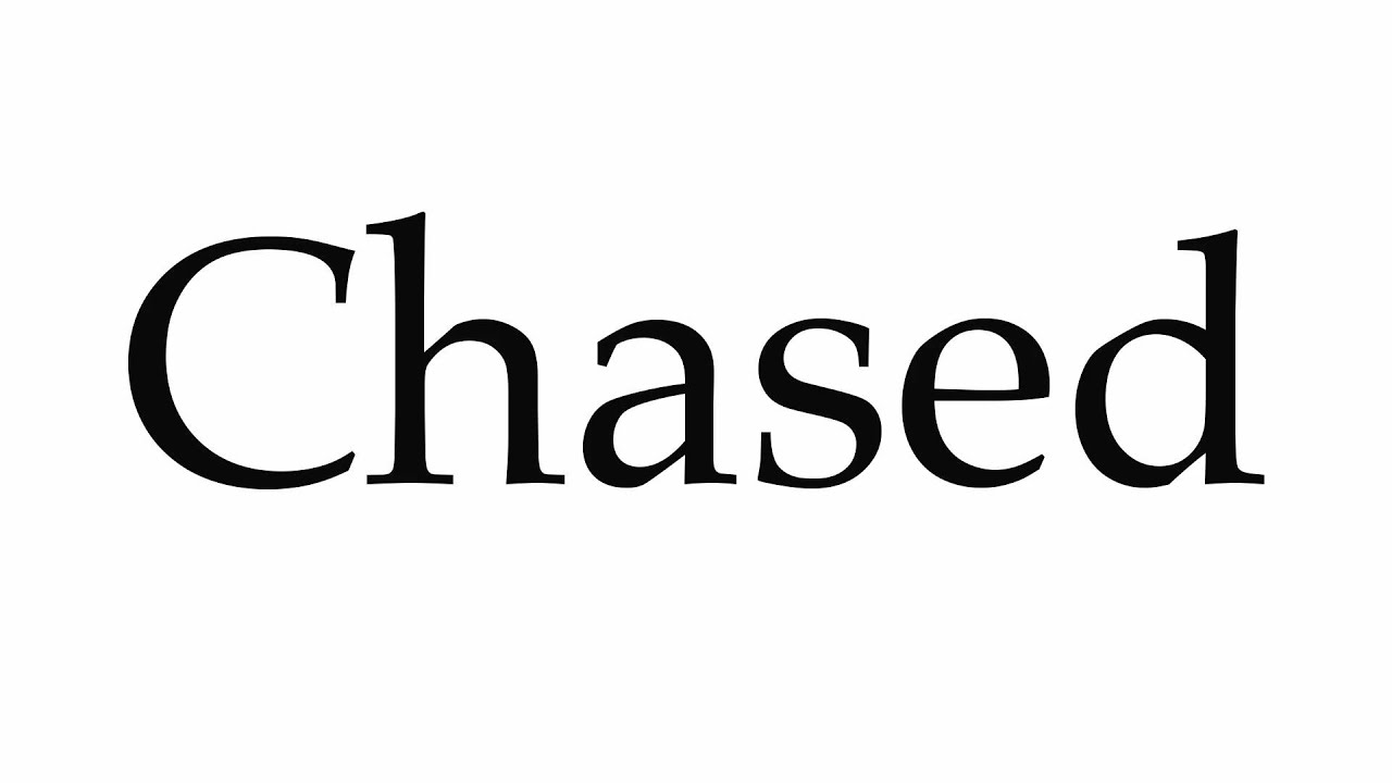 How to Pronounce Chased