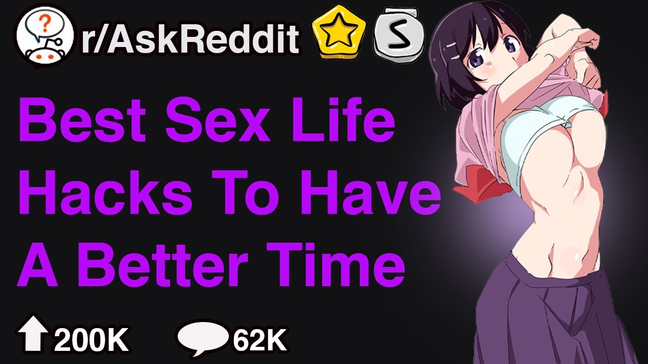 Best Sex Tips To Have A Better Time...(r/AskReddit)