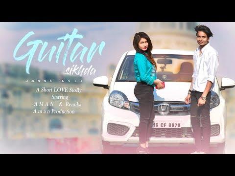 A Short Love Story | Guitar Sikhda-Jassi Gill | Aman & Renuka | 2K18 Special