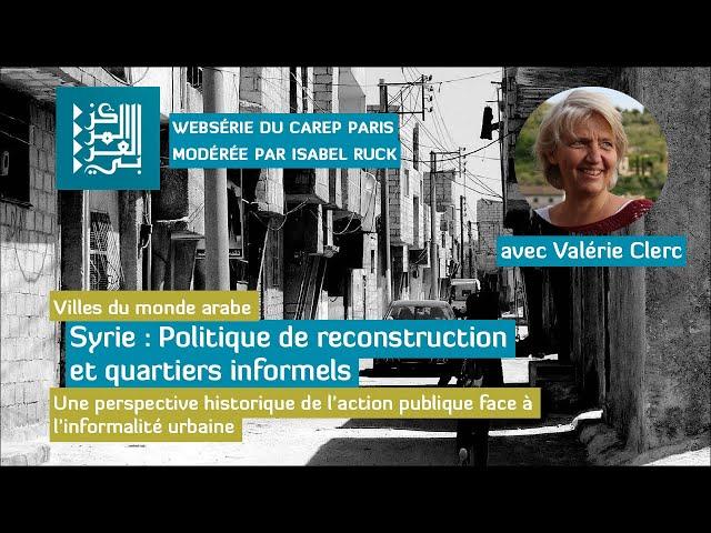 Websérie 1 / Villes du monde arabe : Politique de reconstruction et quartiers informels en Syrie