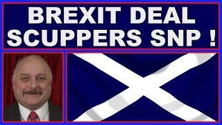 Brexit deal destroys SNP argument for independence in their search for Indyref2! (4k)