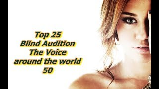Top 25 Blind Audition (The Voice around the world 50)(REUPLOAD)