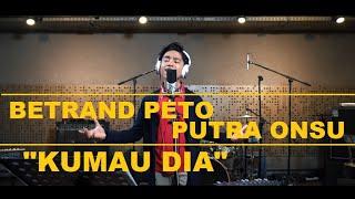 Download BETRAND PETO PUTRA ONSU -  KUMAU DIA ( COVER )