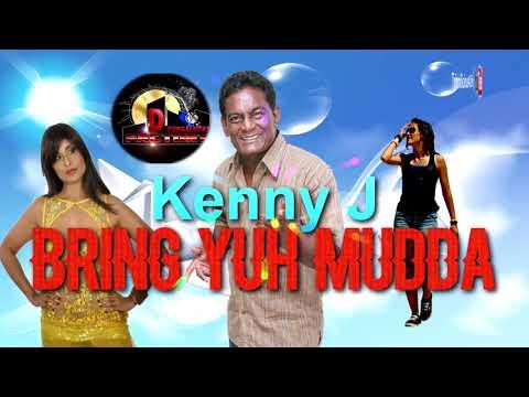 Kenny J - Bring Yuh Mudda [ 2k18 ChutneySoca ]