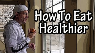 How To Eat Healthier Food For Beginners - Eating Healthy For Weight Loss And For Beginners