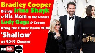 Bradley Cooper Brings Irina Shayk & Mom to the Oscars   Lady Gaga & Bradley 'Shallow' at Oscars.