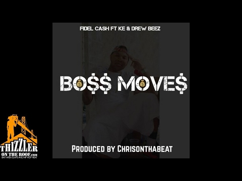 FidelCash Ft. KE, Drew Beez - Boss Moves [Prod. ChrisOnThaBeat Of Division] [Thizzler.com]