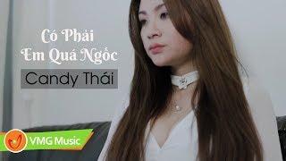 Có Phải Em Quá Ngốc - Candy Thái, Yuki Huy Nam   MV Official   Nhạc Trẻ Hay Nhất 2018