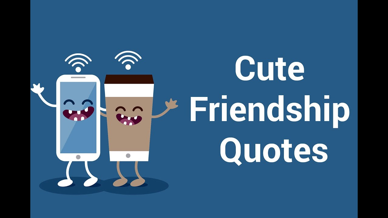 A Quote About Friendship Cute Friendship Quotes Video With Music To Make You Smile Or For