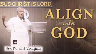Rev. Dr. M A Varughese || Sermon on Align with God || 13.5.2018