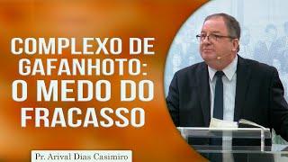 Complexo de gafanhoto: o medo do fracasso | Pr Arival Dias Casimiro