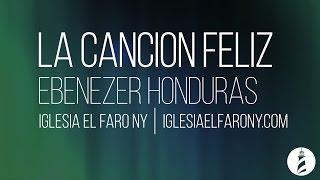 Cancion Feliz Iglesia Ebenezer Honduras LETRA LYRICS