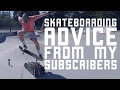 Skateboarding advice from my Subscribers