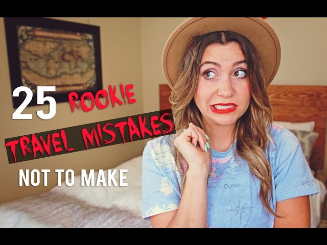 25 Rookie Travel Mistakes Not to Make