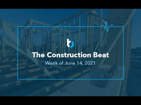 The Construction Beat: Week of June 16, 2021