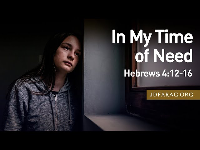 In My Time of Need - Hebrews 4:12-16 – July 4th, 2021