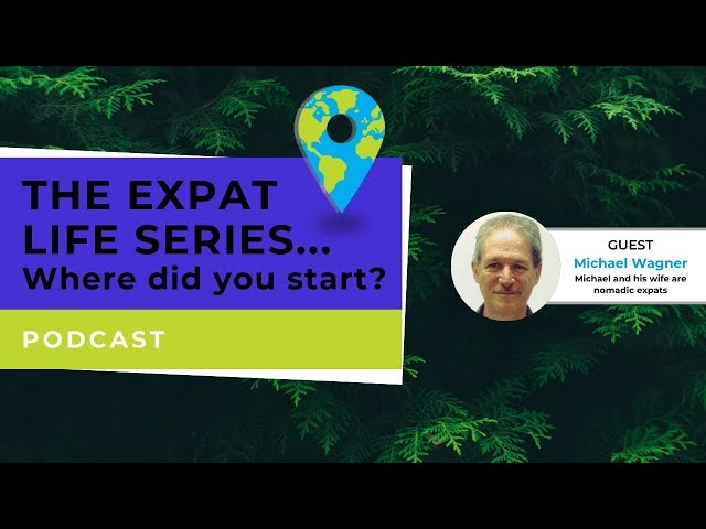 Podcast - This Expat Life - Where Do You Start? - Michael Wagner - A Tech Exec Changes Course