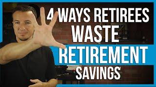 4 ways retirees could waste retirement savings.   FinTips