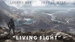 LEGENDBOY - Living Fight (feat.SK MTXF)