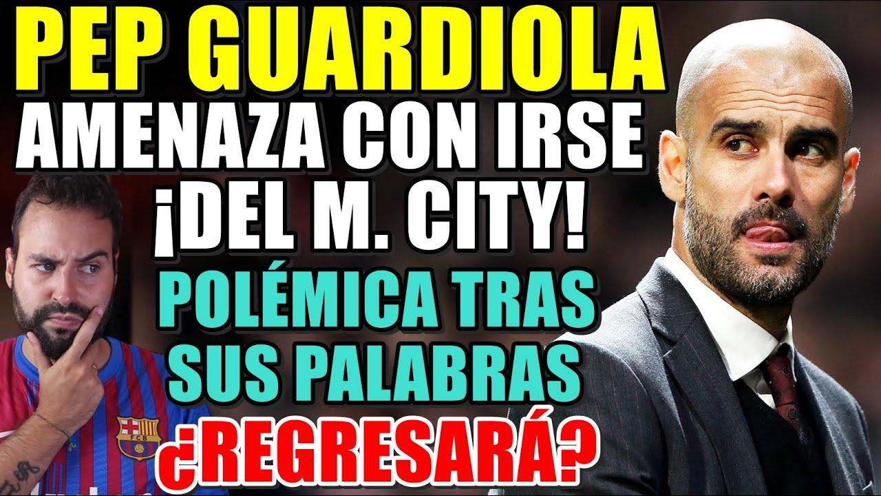 Download 💥GUARDIOLA AMENAZA con IRSE del CITY - POLÉMICA tras sus DECLARACIONES - ¿REGRESO al BARÇA? OJALÁ