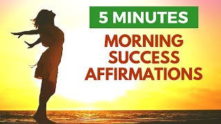 5 Minute Morning SUCCESS Affirmations   Start Your Day POSITIVE!