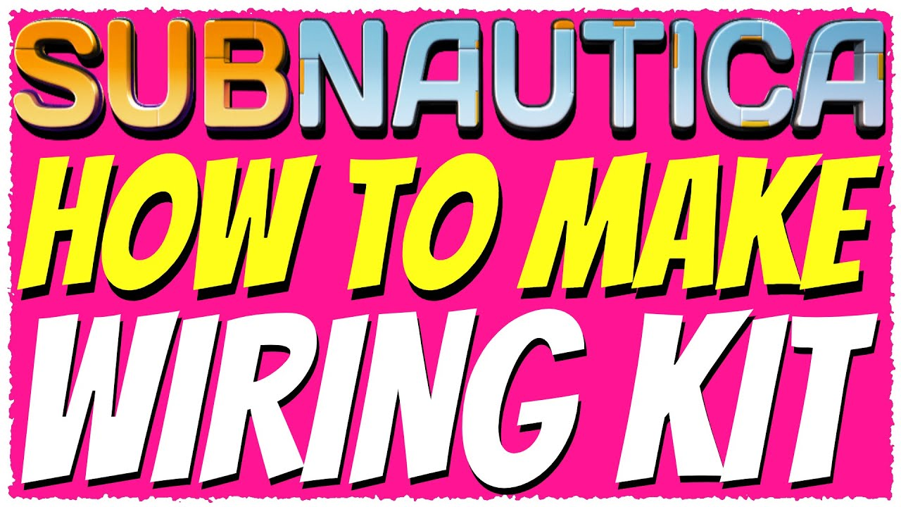 Subnautica How To Make A Wiring Kit Tutorial 2019