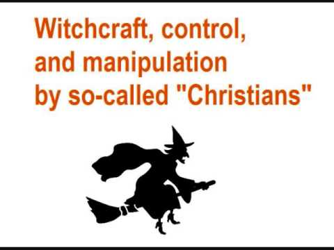 Manipulation, abuse, witchcraft, and control in Christianity