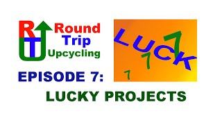 7 - Lucky Projects - Round Trip Upcycling