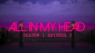 All in my head // S.1 Ep.2 // MSP series