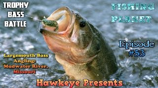 Fishing Planet - Ep. #53: Largemouth Bass Angling: Missouri Map - TROPHY Bass Battle!
