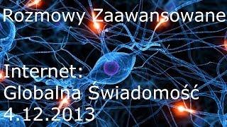Rozmowy Zaawansowane - Internet - globalna świadomość, cz.1 - 4.12.2013