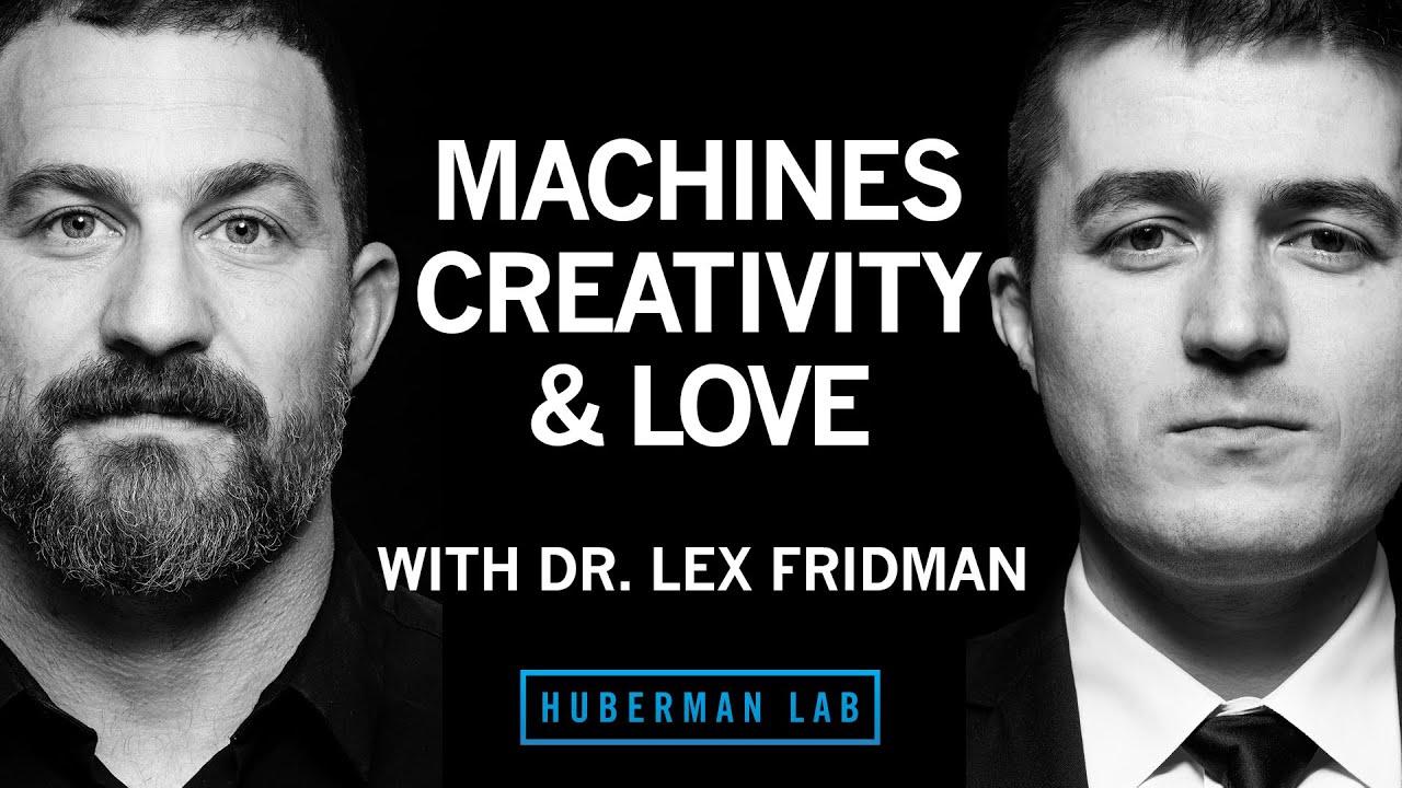 Dr. Lex Fridman: Machines, Creativity & Love | Huberman Lab Podcast #29