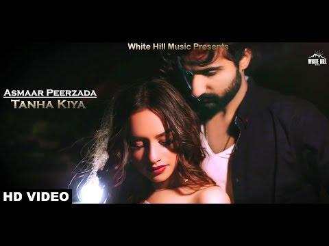 Tanha Kiya (Full Song) Asmaar Peerzada   New Punjabi Song 2018   White Hill Music