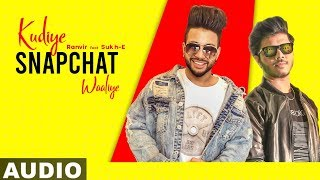 Kudiye Snapchat Waaliye (Full Audio) | Ranvir Feat Sukh E | Jaani | Sakshi Malik | New Songs 2019