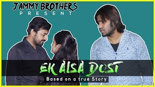 Ek Aisa Dost || Based On A True Story || Jammy Brothers